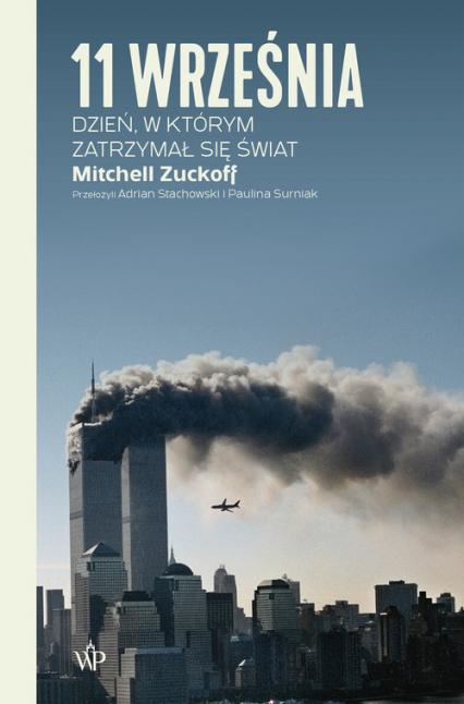 11 września. Dzień, w którym zatrzymał się świat  - Mitchell Zuckoff | okładka