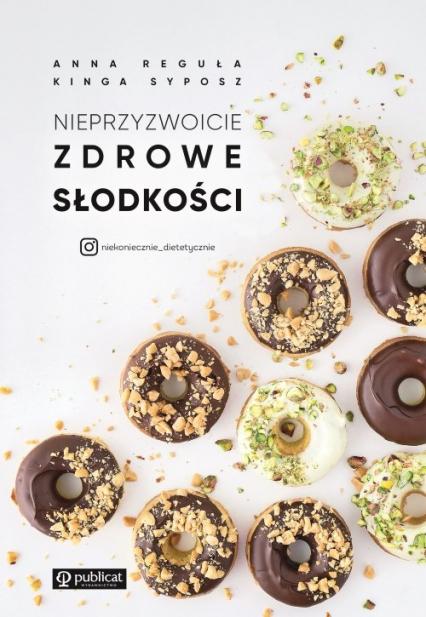 Nieprzyzwoicie zdrowe słodkości - Kinga Syposz, Anna Reguła | okładka