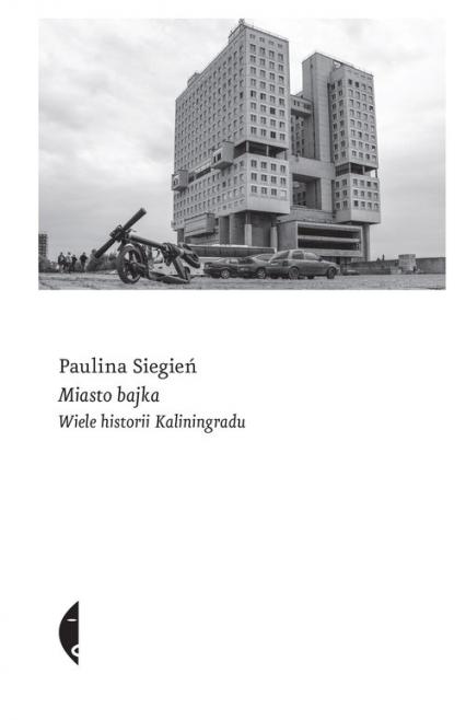 Miasto bajka Wiele historii Kaliningradu - Paulina Siegień | okładka