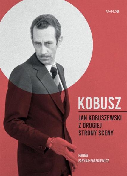 Kobusz Jan Kobuszewski z drugiej strony sceny - Hanna Faryna-Paszkiewicz | okładka