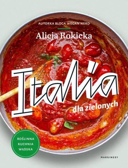 Italia dla zielonych Roślinna kuchnia włoska - Alicja Rokicka   okładka