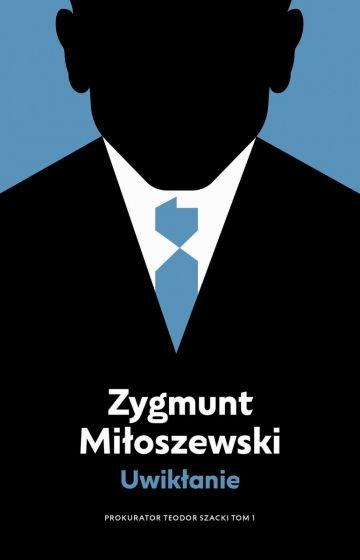 Uwikłanie. Cykl Teodor Szacki. Tom 1  - Zygmunt Miłoszewski   okładka