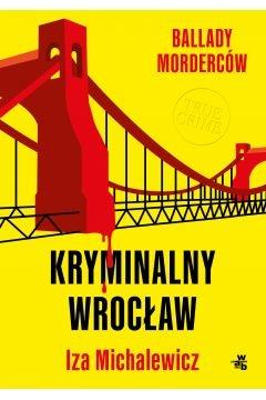 Ballady morderców. Kryminalny Wrocław  - Izabela Michalewicz   okładka