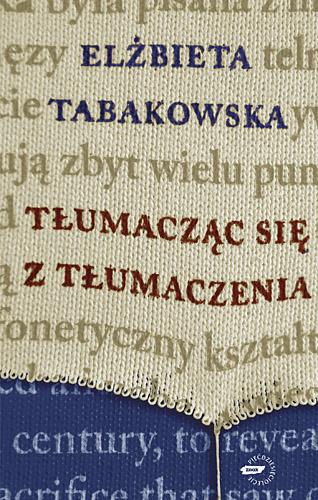 Tłumacząc się z tłumaczenia - Elżbieta Tabakowska  | okładka