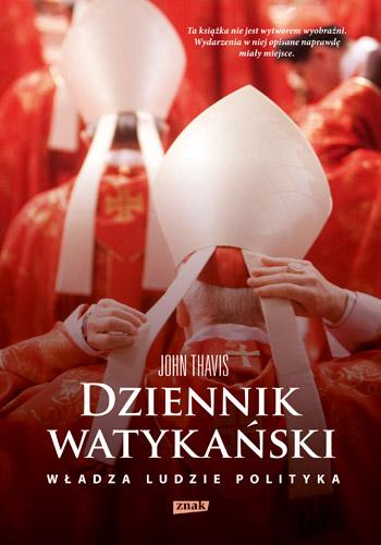 Dziennik watykański. Serce Kościoła katolickiego od kuchni: władza, ludzie, polityka - John Thavis  | okładka