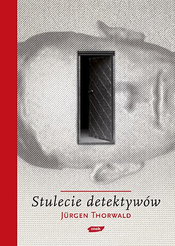 Stulecie detektywów. Drogi i przygody kryminalistyki - Jürgen Thorwald  | okładka