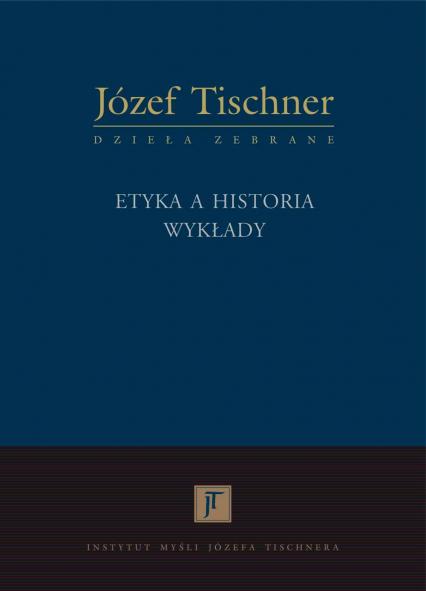 Etyka a historia. Wykłady - ks. Józef Tischner  | okładka