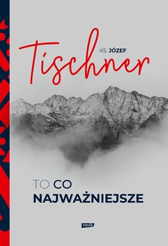 To, co najważniejsze - Tischner Józef | okładka