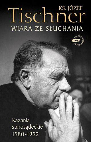 Wiara ze słuchania. Kazania starosądeckie 1980-1992 - ks. Józef Tischner  | okładka
