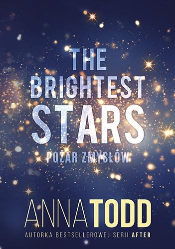 The Brightest Stars. Pożar zmysłów - Anna Todd | okładka