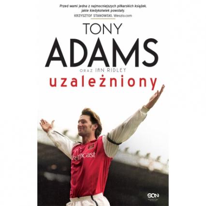 Tony Adams. Uzależniony - Adams Tony, Ridley Ian | okładka