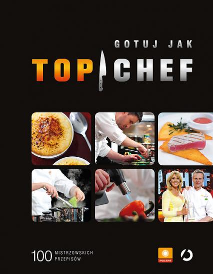 Gotuj jak Top Chef. 100 mistrzowskich przepisów -  zbiorowy | okładka