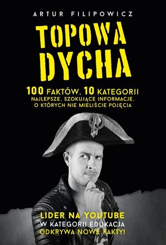 Topowa Dycha. 100 faktów, 10 kategorii, najlepsze, szokujące informacje, o których nie mieliście pojęcia - Artur Filipowicz | okładka