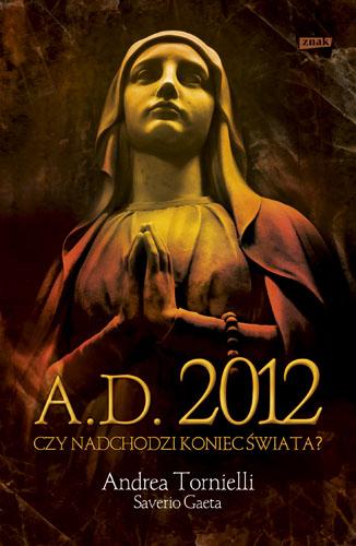 A.D. 2012. Czy nadchodzi koniec świata? - Andrea Tornielli, Gaeta Saverio  | okładka