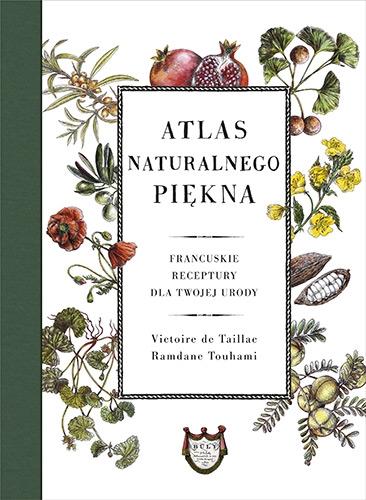 Atlas naturalnego piękna. Francuskie receptury dla twojej urody - de Taillac Victoire, Touhami Ramdane | okładka