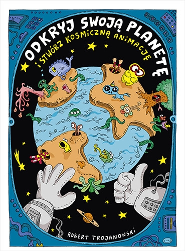 Odkryj swoją planetę (i stwórz kosmiczną animację) - Robert Trojanowski | okładka