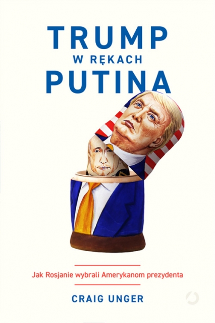 Trump w rękach Putina. Jak Rosjanie wybrali Ameryk - Craig Unger | okładka