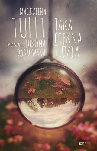 Jaka piękna iluzja. Magdalena Tulli w rozmowie z Justyną Dąbrowską - Magdalena Tulli | okładka