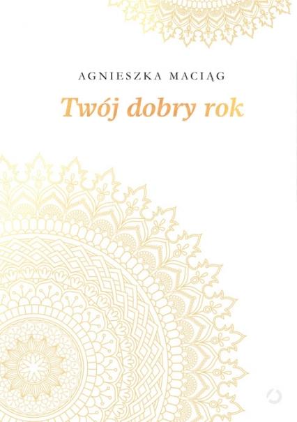 Twój dobry rok - Agnieszka Maciąg | okładka