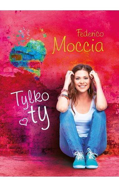 Tylko ty - Federico Moccia | okładka