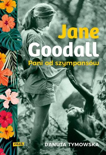 Jane Goodall. Pani od szympansów - Danuta Tymowska | okładka
