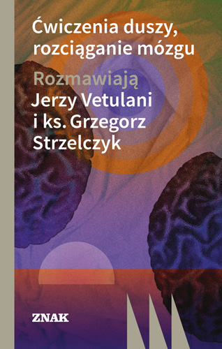 Ćwiczenia duszy, rozciąganie mózgu - Jerzy Vetulani, Grzegorz  Strzelczyk  | okładka