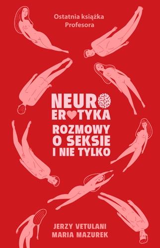 Neuroerotyka. Rozmowy o seksie i nie tylko - Jerzy Vetulani, Maria Mazurek | okładka