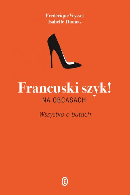 Francuski szyk! Na obcasach. Wszystko o butach - Thomas Isabelle, Veysset Frederique | okładka