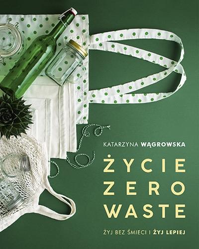 Życie Zero Waste /wyd. 2019/ - Katarzyna Wągrowska | okładka