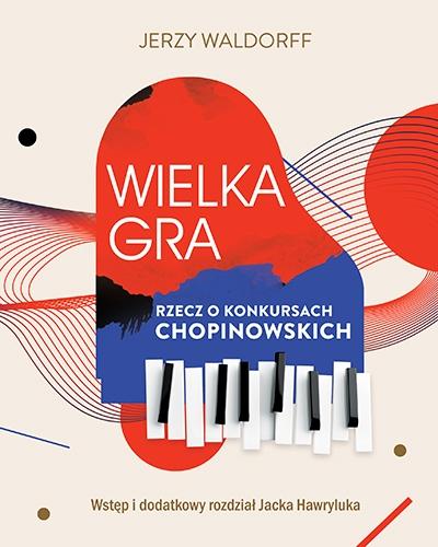 Wielka gra. Rzecz o Konkursach Chopinowskich  - Jerzy Waldorff, Jacek Hawryluk | okładka