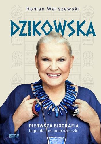 Dzikowska. Pierwsza biografia legendarnej podróżniczki - Roman Warszewski  | okładka