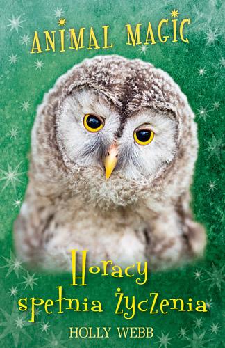 Animal Magic. Horacy spełnia życzenia - Holly Webb | okładka
