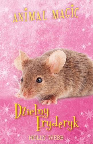 Animal Magic. Dzielny Fryderyk - Holly Webb | okładka