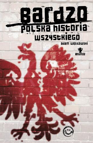 Bardzo polska historia wszystkiego - Adam Węgłowski | okładka