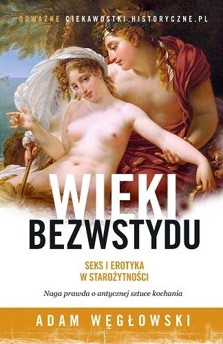Wieki bezwstydu. Seks i erotyka w starożytności - Adam Węgłowski | okładka