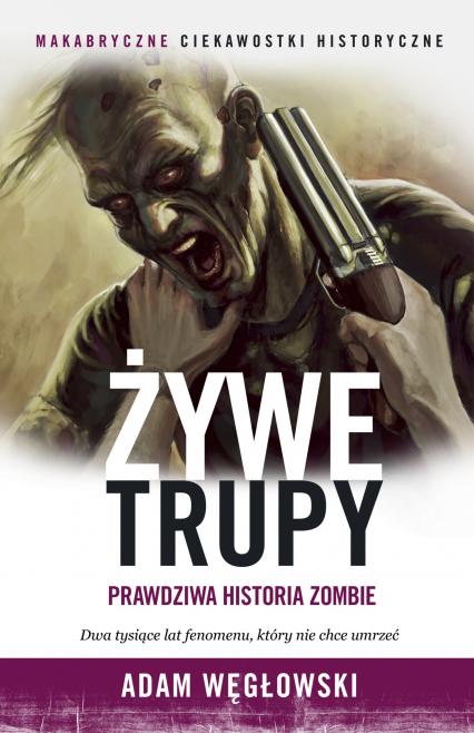 Żywe trupy. Prawdziwa historia zombie - Adam Węgłowski | okładka