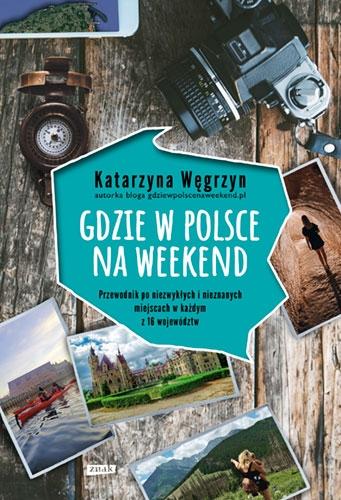 Gdzie w Polsce na weekend - Katarzyna Węgrzyn | okładka