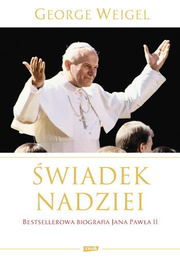 świadek Nadziei Biografia Papieża Jana Pawła Ii George Weigel