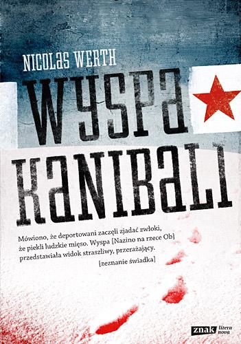 Wyspa kanibali. 1933  Deportacja i śmierć na Syberii - Nicolas Werth   | okładka