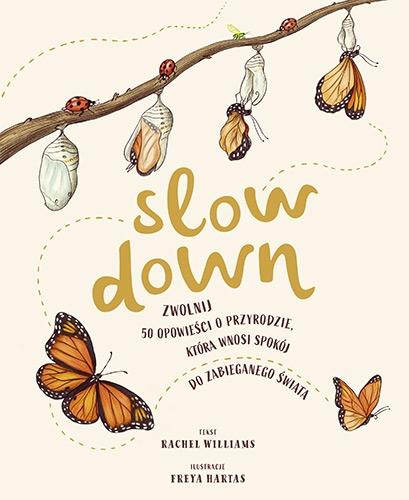 Slow Down. Zwolnij. 50 opowieści o przyrodzie, która wnosi spokój do zabieganego świata  - Williams Rachel | okładka