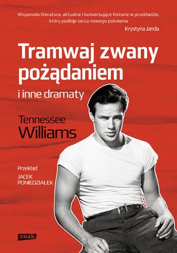 Tramwaj zwany pożądaniem i inne dramaty - Tennessee  Williams  | okładka