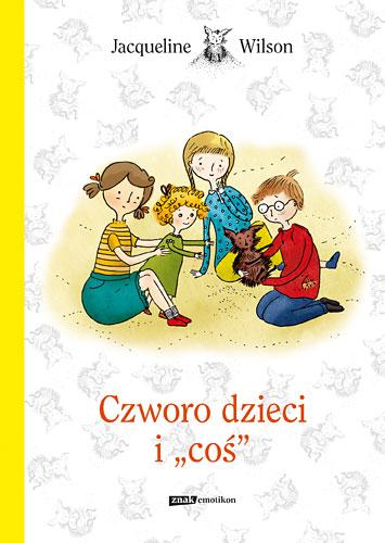 Czworo dzieci i coś  - Jacqueline Wilson | okładka