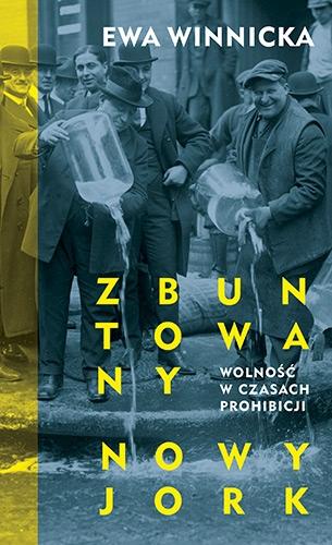 Zbuntowany Nowy Jork. Wolność w czasach prohibicji - Ewa Winnicka | okładka