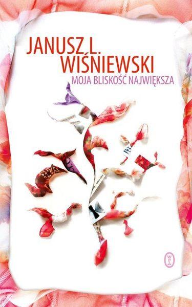 Moja bliskość największa - Janusz Leon Wiśniewski | okładka