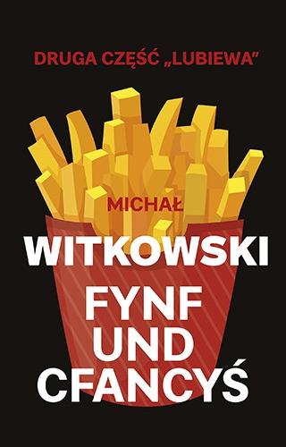 Fynf und cfancyś (wyd. 2019) - Michał Witkowski | okładka