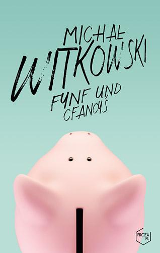 Fynf und cfancyś - Michał Witkowski  | okładka