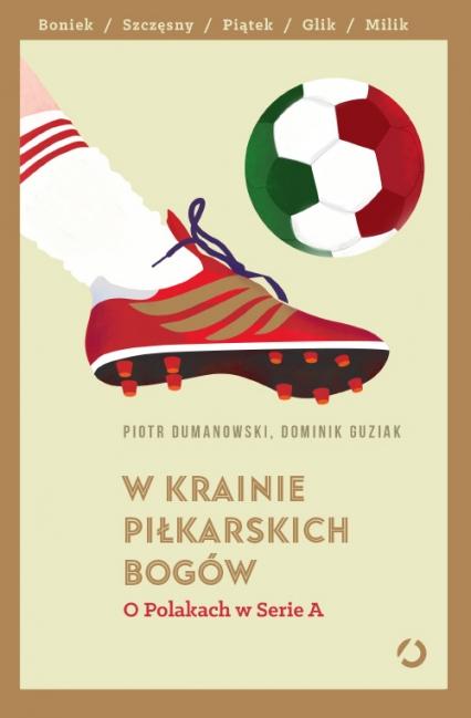 W krainie piłkarskich bogów. O Polakach w Serie A  - Piotr Dumanowski; Dominik Guziak | okładka