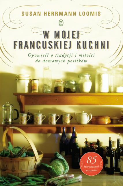 W mojej francuskiej kuchni. Opowieść o tradycji i miłości do domowych posiłków - Susan Herrmann Loomis | okładka