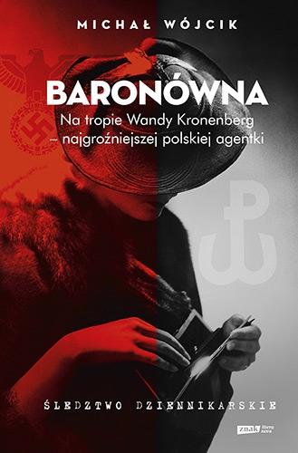Baronówna. Na tropie Wandy Kronenberg - najgroźniejszej polskiej agentki. Śledztwo dziennikarskie - Michał Wójcik | okładka