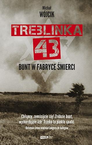 Treblinka 43. Bunt w fabryce śmierci - Michał Wójcik | okładka
